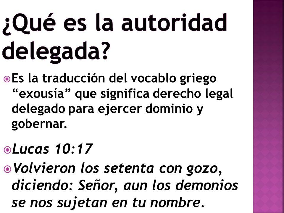 Es la traducción del vocablo griego exousía que significa derecho legal delegado para ejercer dominio y gobernar. Lucas 10:17 Volvieron los setenta co