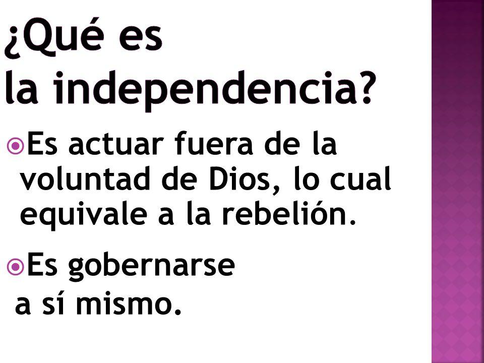 Es actuar fuera de la voluntad de Dios, lo cual equivale a la rebelión. Es gobernarse a sí mismo.