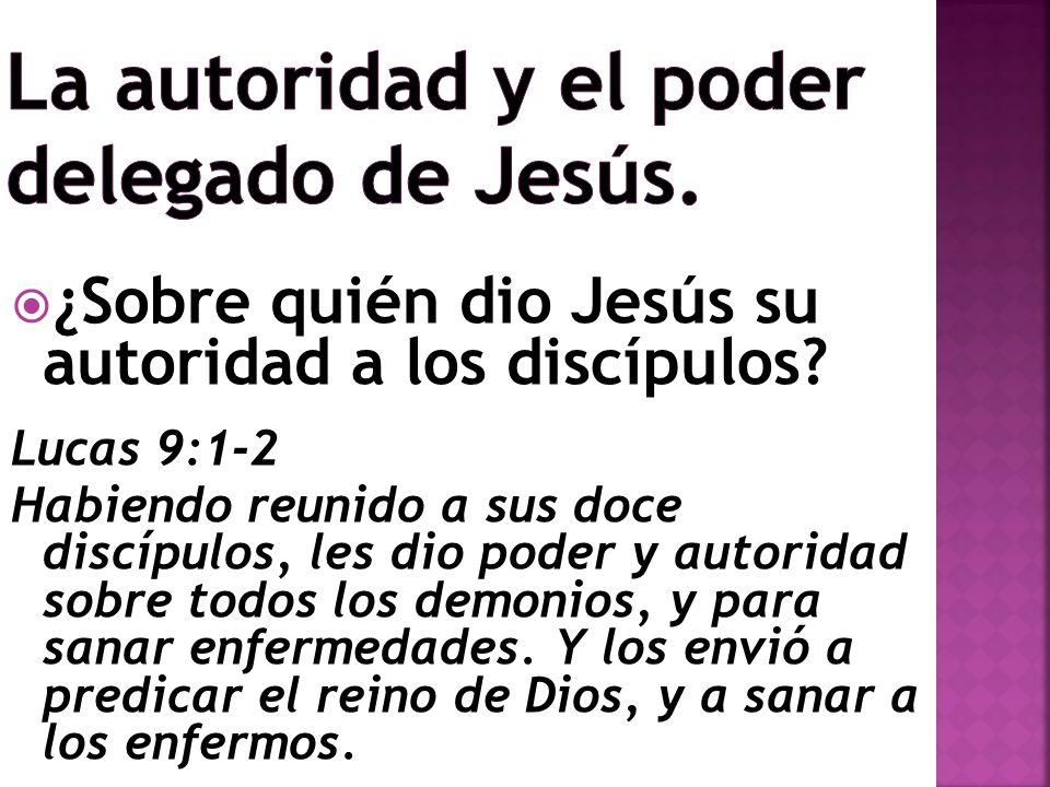 ¿Sobre quién dio Jesús su autoridad a los discípulos.