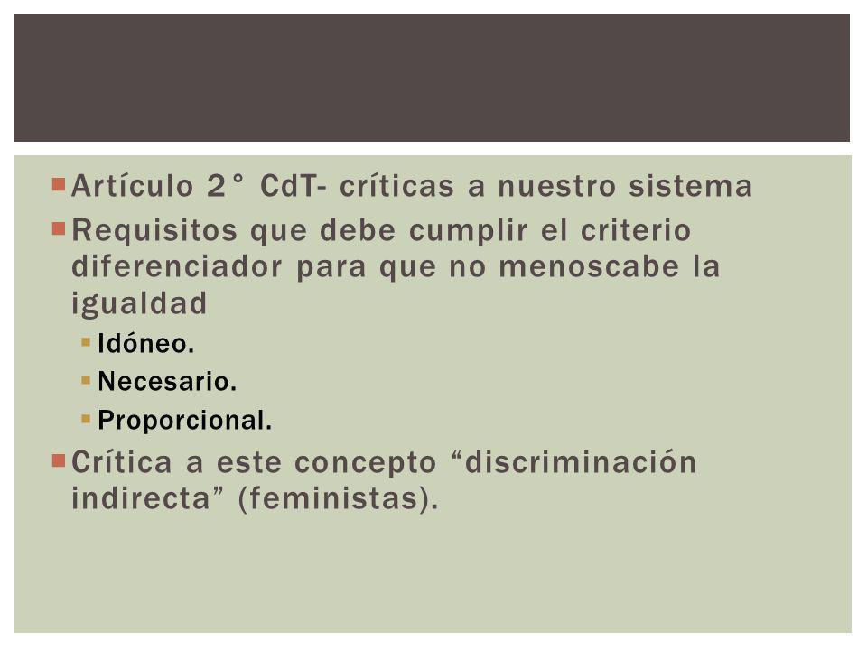 Artículo 2° CdT- críticas a nuestro sistema Requisitos que debe cumplir el criterio diferenciador para que no menoscabe la igualdad Idóneo. Necesario.