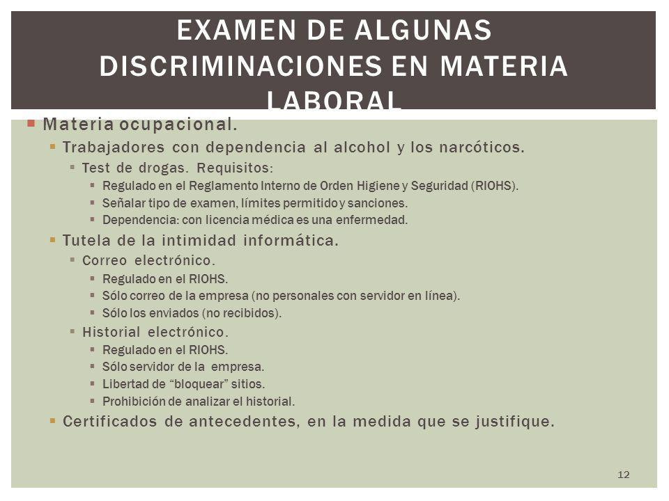 12 EXAMEN DE ALGUNAS DISCRIMINACIONES EN MATERIA LABORAL Materia ocupacional. Trabajadores con dependencia al alcohol y los narcóticos. Test de drogas