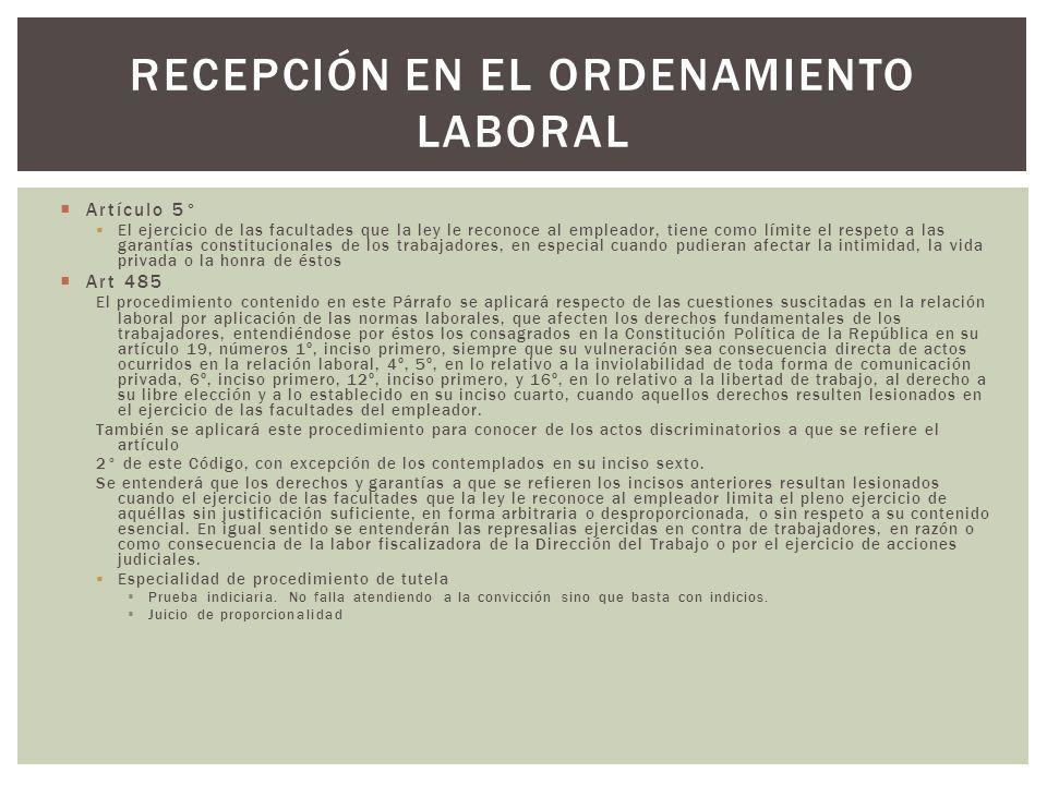 Artículo 5° El ejercicio de las facultades que la ley le reconoce al empleador, tiene como límite el respeto a las garantías constitucionales de los t