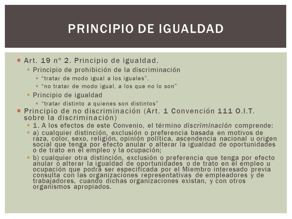Art. 19 nº 2. Principio de igualdad. Principio de prohibición de la discriminación tratar de modo igual a los iguales. no tratar de modo igual, a los