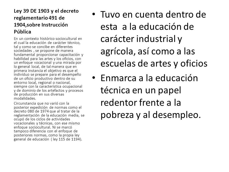 Ley 39 DE 1903 y el decreto reglamentario 491 de 1904,sobre Instrucción Pública Tuvo en cuenta dentro de esta a la educación de carácter industrial y