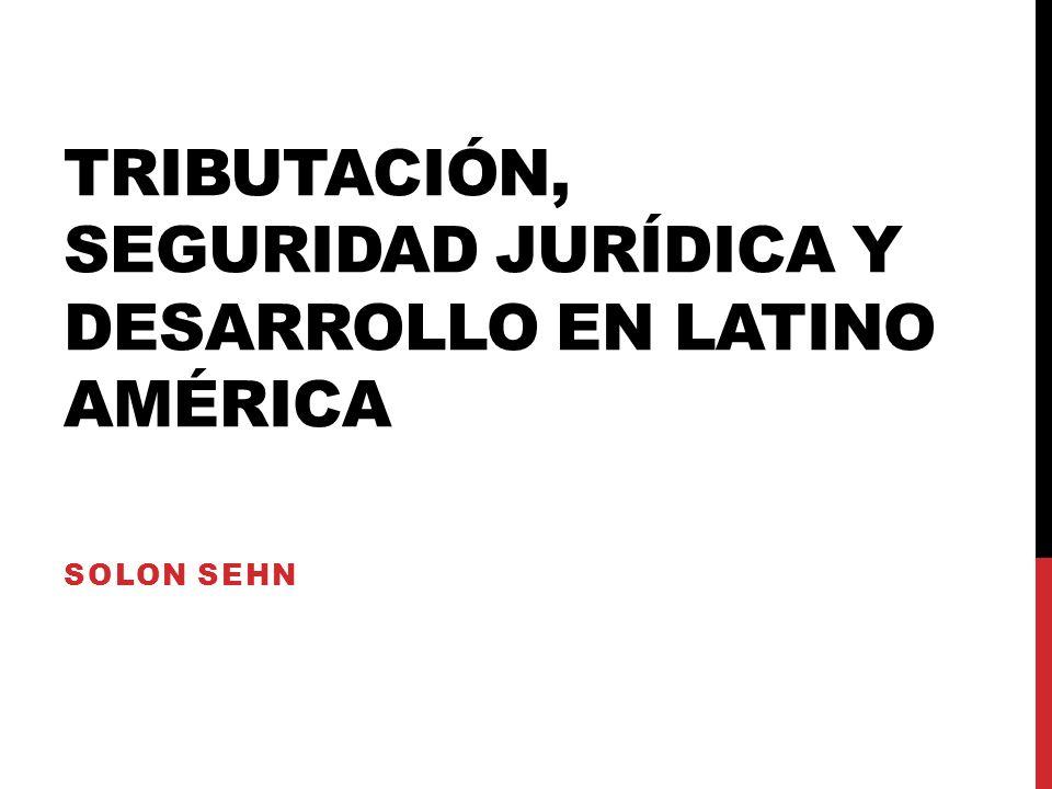 TRIBUTACIÓN, SEGURIDAD JURÍDICA Y DESARROLLO EN LATINO AMÉRICA SOLON SEHN
