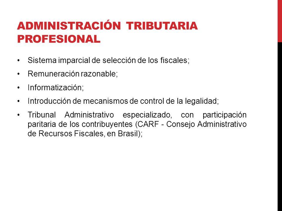 ADMINISTRACIÓN TRIBUTARIA PROFESIONAL Sistema imparcial de selección de los fiscales; Remuneración razonable; Informatización; Introducción de mecanis