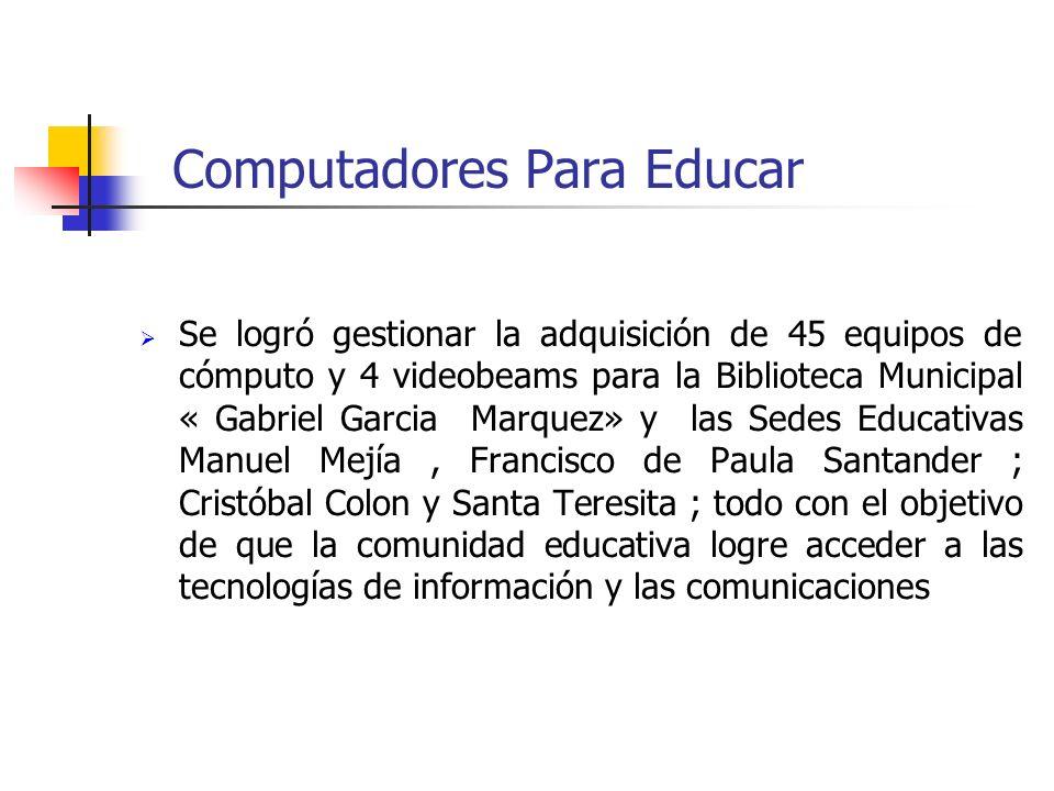 Computadores Para Educar Se logró gestionar la adquisición de 45 equipos de cómputo y 4 videobeams para la Biblioteca Municipal « Gabriel Garcia Marqu