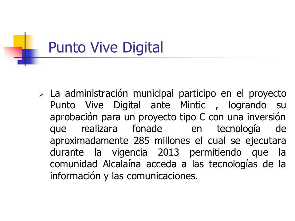Punto Vive Digital La administración municipal participo en el proyecto Punto Vive Digital ante Mintic, logrando su aprobación para un proyecto tipo C