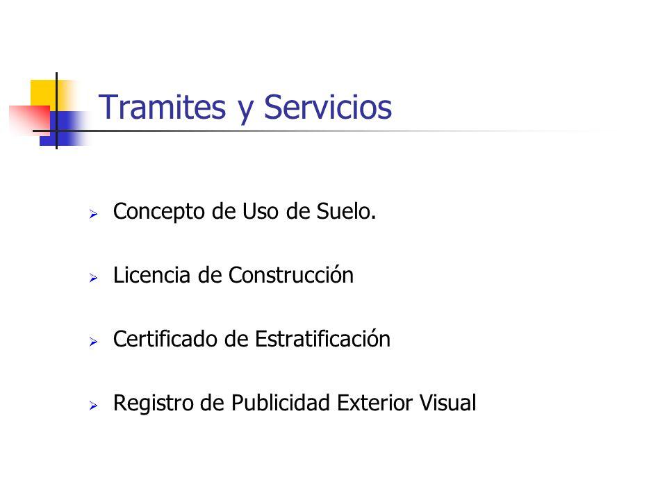 Tramites y Servicios Concepto de Uso de Suelo. Licencia de Construcción Certificado de Estratificación Registro de Publicidad Exterior Visual