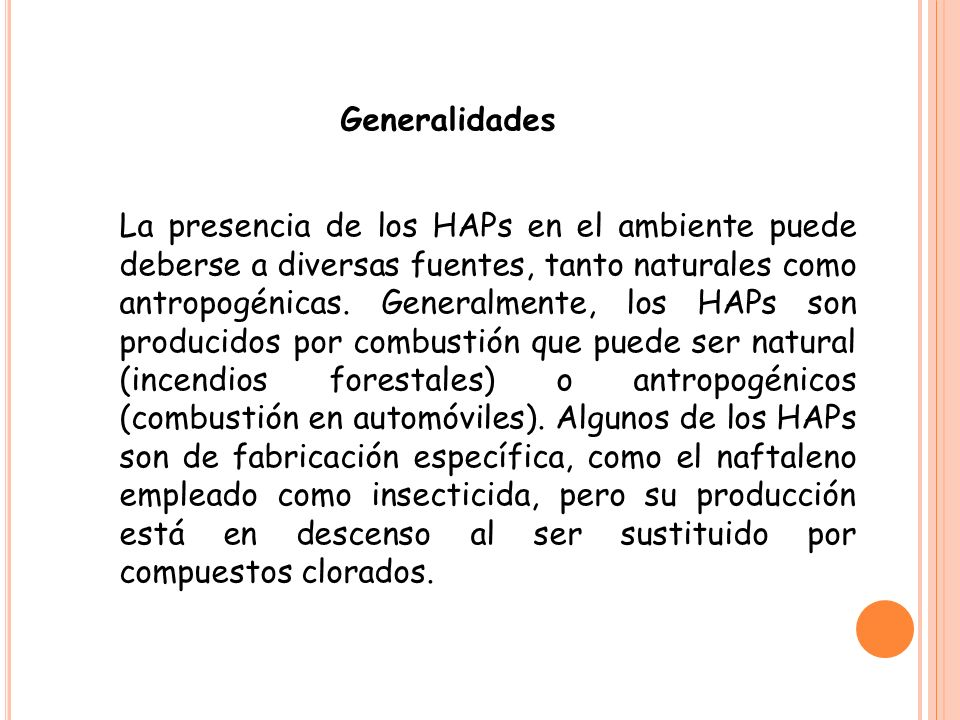 Existe una gran variedad de fuentes naturales de HAPs, entre ellas principalmente los incendios forestales y la actividad volcánica.