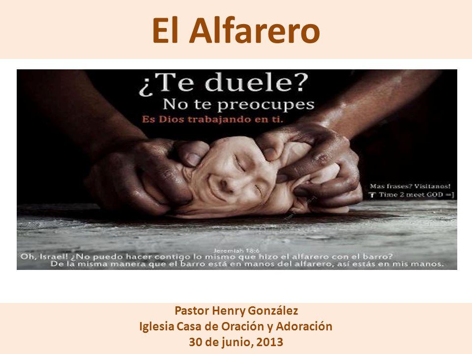 El Alfarero Pastor Henry González Iglesia Casa de Oración y Adoración 30 de junio, 2013
