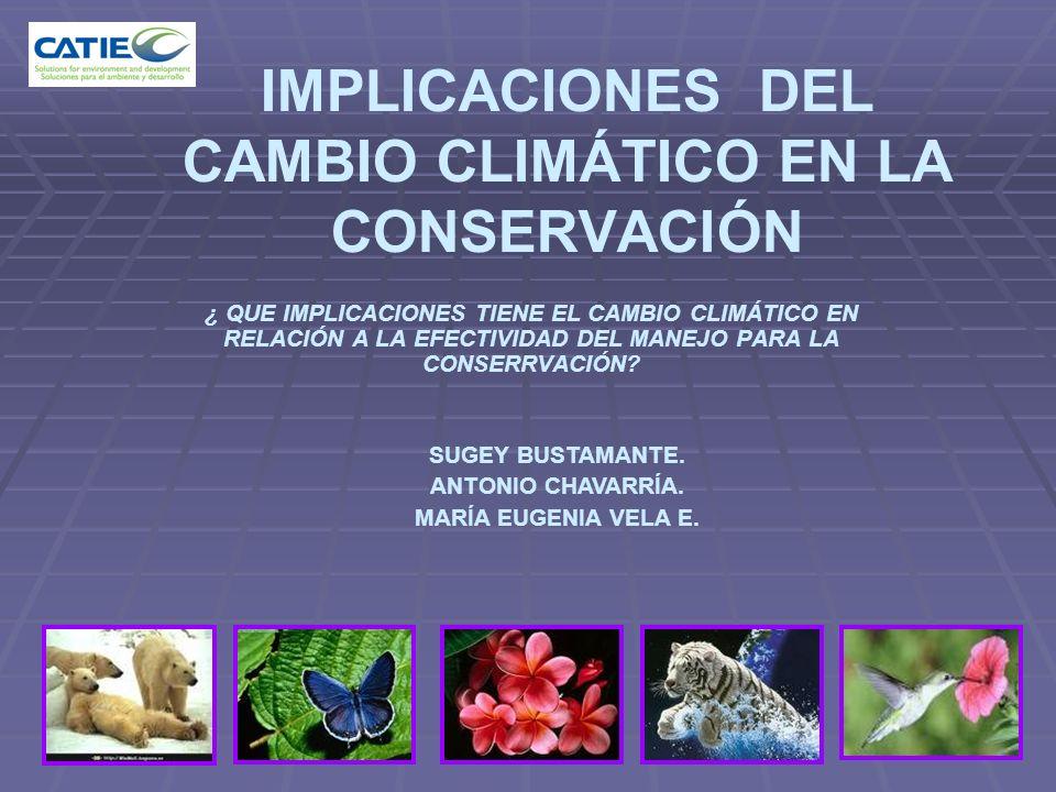 IMPLICACIONES DEL CAMBIO CLIMÁTICO EN LA CONSERVACIÓN ¿ QUE IMPLICACIONES TIENE EL CAMBIO CLIMÁTICO EN RELACIÓN A LA EFECTIVIDAD DEL MANEJO PARA LA CO