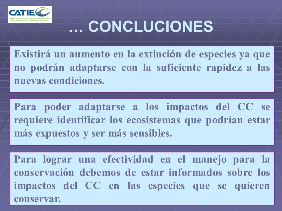 … CONCLUCIONES Existirá un aumento en la extinci ó n de especies ya que no podrán adaptarse con la suficiente rapidez a las nuevas condiciones. Para p