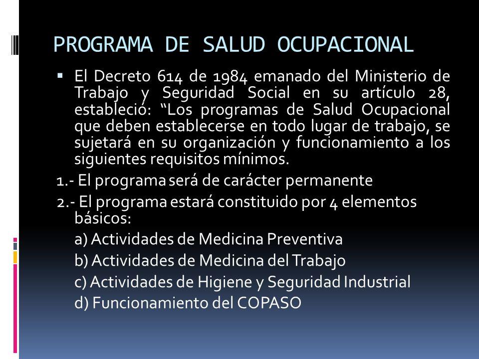 PROGRAMA DE SALUD OCUPACIONAL El Decreto 614 de 1984 emanado del Ministerio de Trabajo y Seguridad Social en su artículo 28, estableció: Los programas