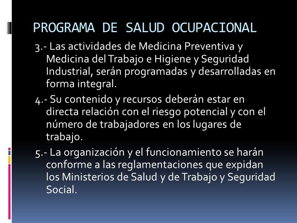 PROGRAMA DE SALUD OCUPACIONAL 3.- Las actividades de Medicina Preventiva y Medicina del Trabajo e Higiene y Seguridad Industrial, serán programadas y
