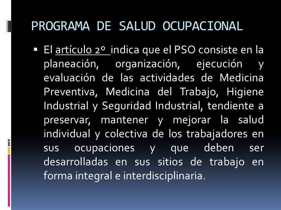 PROGRAMA DE SALUD OCUPACIONAL El artículo 2º indica que el PSO consiste en la planeación, organización, ejecución y evaluación de las actividades de M
