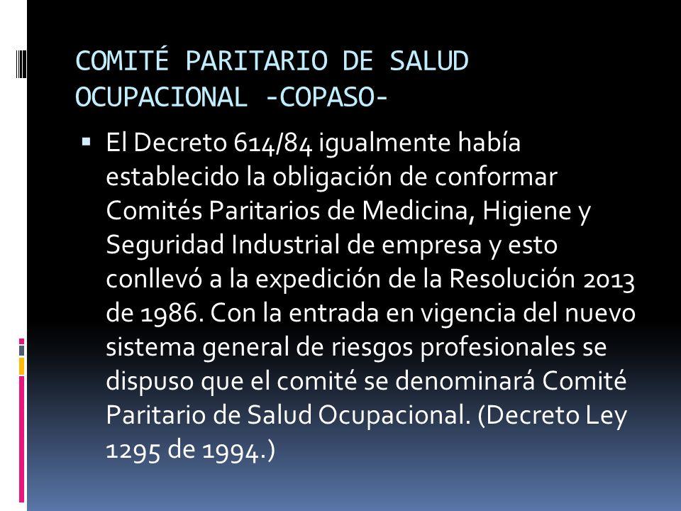 COMITÉ PARITARIO DE SALUD OCUPACIONAL -COPASO- El Decreto 614/84 igualmente había establecido la obligación de conformar Comités Paritarios de Medicin