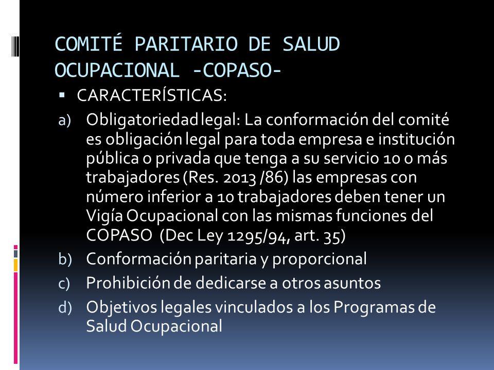 COMITÉ PARITARIO DE SALUD OCUPACIONAL -COPASO- CARACTERÍSTICAS: a) Obligatoriedad legal: La conformación del comité es obligación legal para toda empr