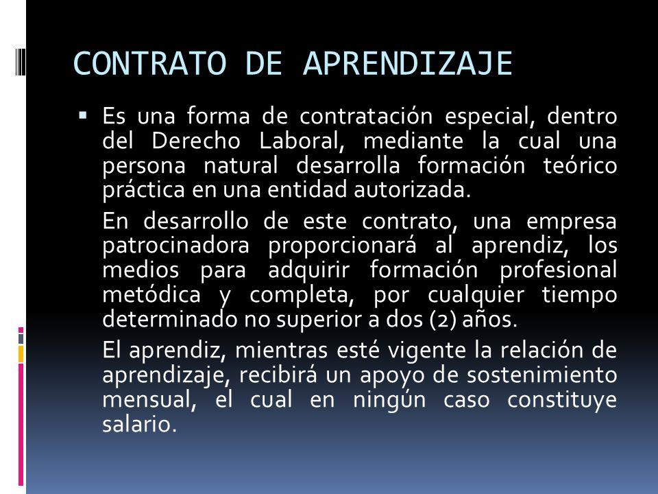 CONTRATO DE APRENDIZAJE Es una forma de contratación especial, dentro del Derecho Laboral, mediante la cual una persona natural desarrolla formación t