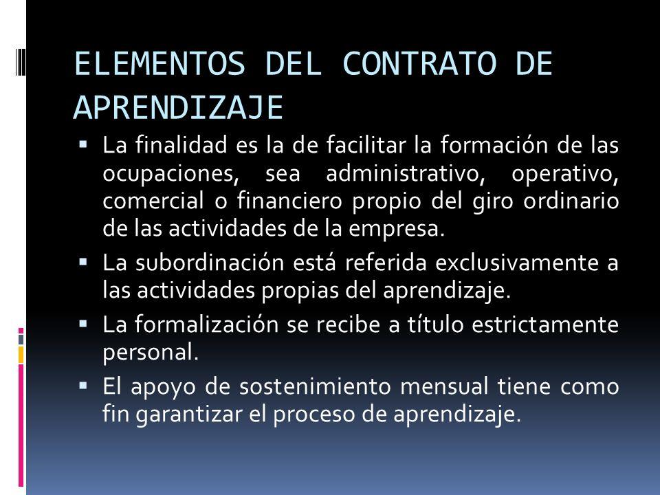 ELEMENTOS DEL CONTRATO DE APRENDIZAJE La finalidad es la de facilitar la formación de las ocupaciones, sea administrativo, operativo, comercial o fina