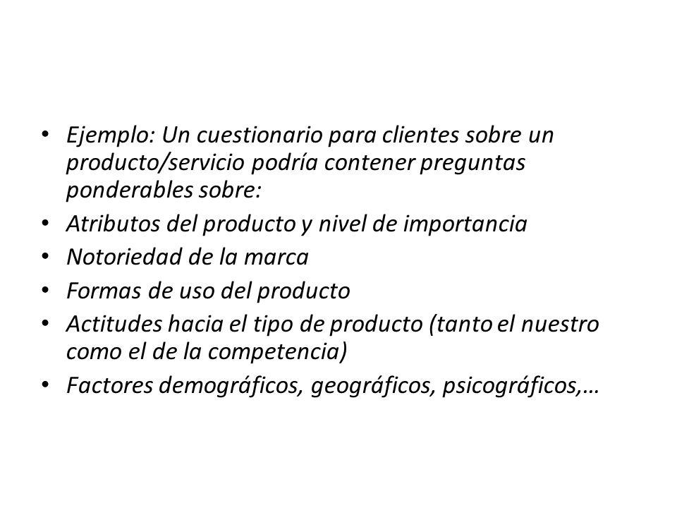 Ejemplo: Un cuestionario para clientes sobre un producto/servicio podría contener preguntas ponderables sobre: Atributos del producto y nivel de impor