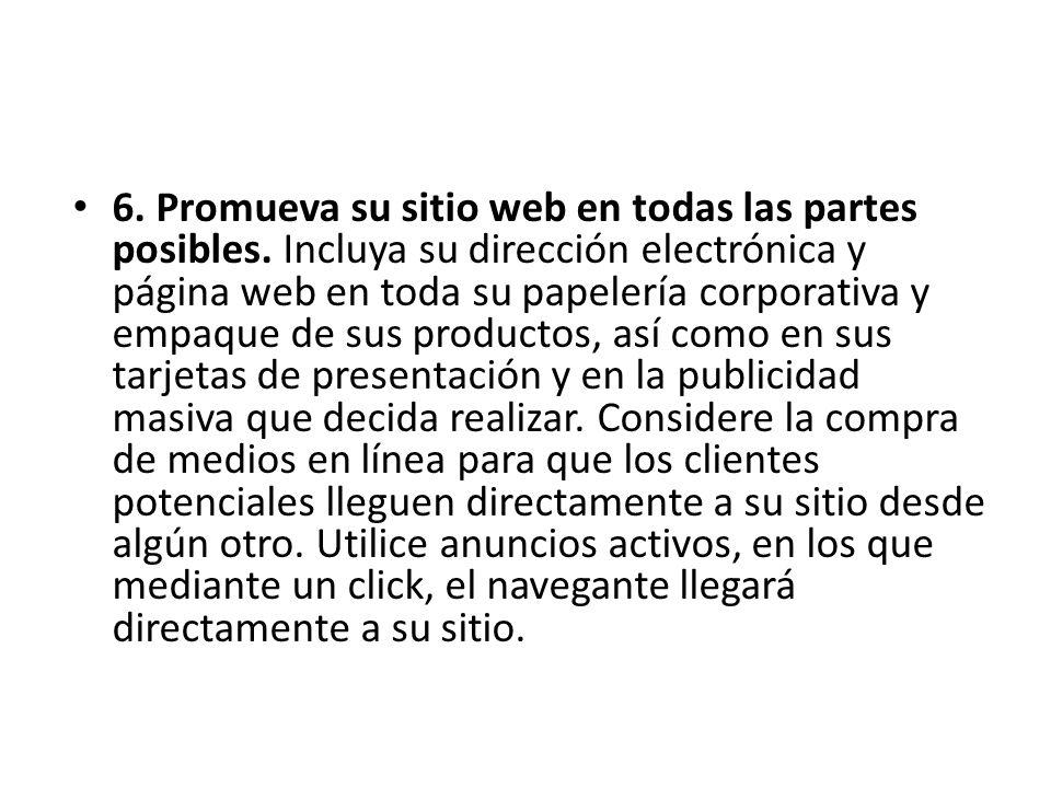6. Promueva su sitio web en todas las partes posibles. Incluya su dirección electrónica y página web en toda su papelería corporativa y empaque de sus