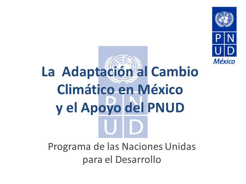 La Adaptación al Cambio Climático en México y el Apoyo del PNUD Programa de las Naciones Unidas para el Desarrollo