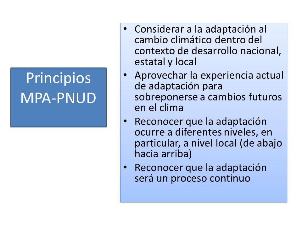 Principios MPA-PNUD Considerar a la adaptación al cambio climático dentro del contexto de desarrollo nacional, estatal y local Aprovechar la experienc
