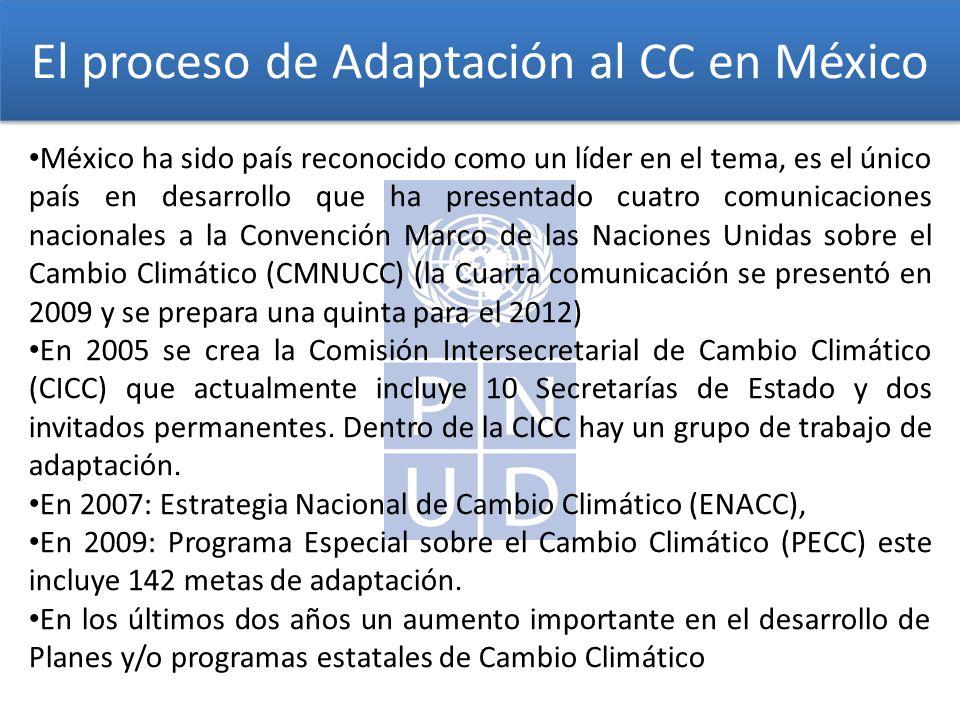 El proceso de Adaptación al CC en México México ha sido país reconocido como un líder en el tema, es el único país en desarrollo que ha presentado cuatro comunicaciones nacionales a la Convención Marco de las Naciones Unidas sobre el Cambio Climático (CMNUCC) (la Cuarta comunicación se presentó en 2009 y se prepara una quinta para el 2012) En 2005 se crea la Comisión Intersecretarial de Cambio Climático (CICC) que actualmente incluye 10 Secretarías de Estado y dos invitados permanentes.