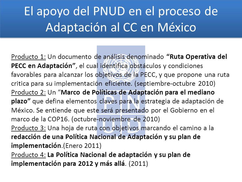 El apoyo del PNUD en el proceso de Adaptación al CC en México Producto 1: Un documento de análisis denominado Ruta Operativa del PECC en Adaptación, el cual identifica obstáculos y condiciones favorables para alcanzar los objetivos de la PECC, y que propone una ruta critica para su implementación eficiente.