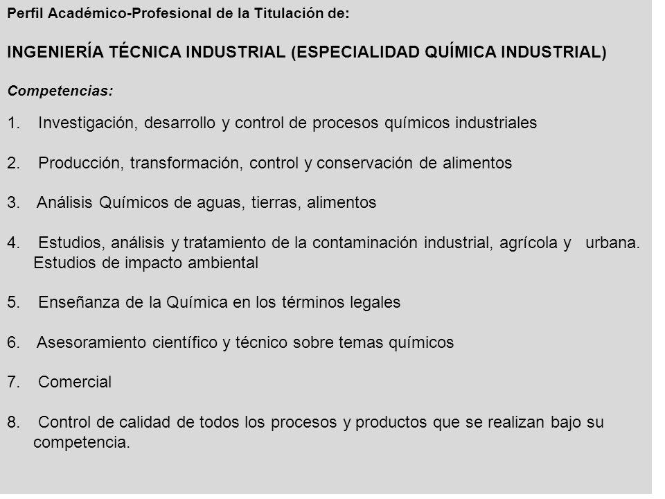 Perfil Académico-Profesional de la Titulación de: INGENIERÍA TÉCNICA INDUSTRIAL (ESPECIALIDAD QUÍMICA INDUSTRIAL) Competencias: 1.