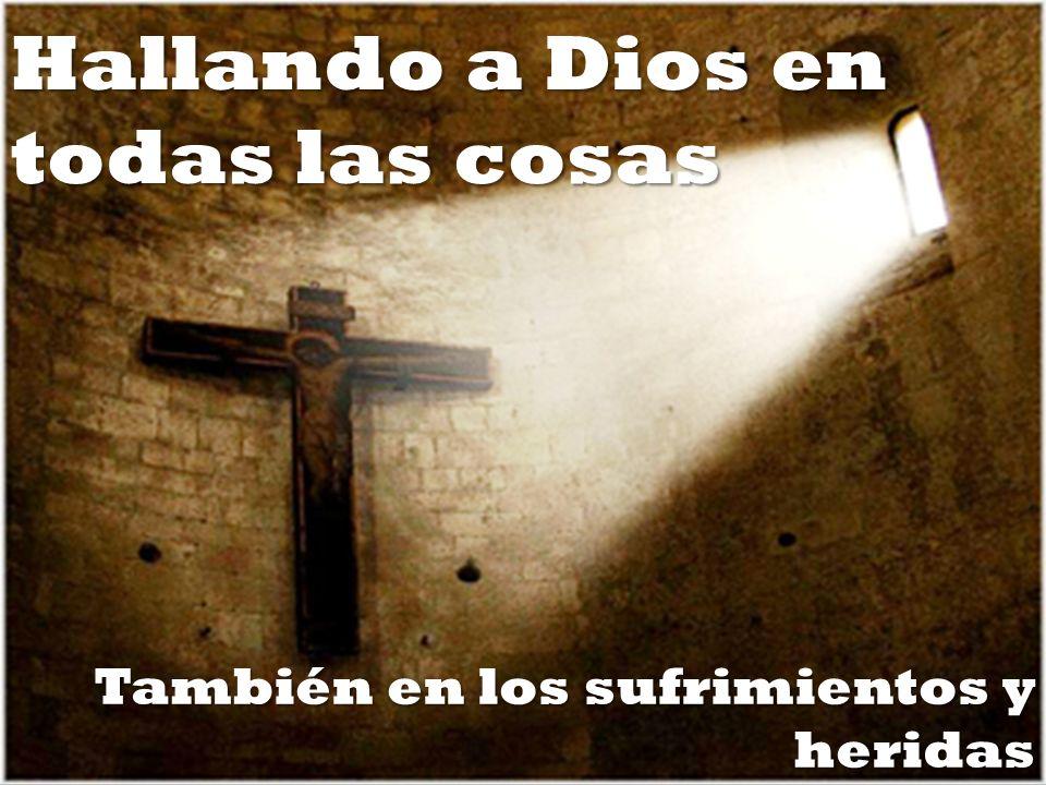 Hallando a Dios en todas las cosas También en los sufrimientos y heridas