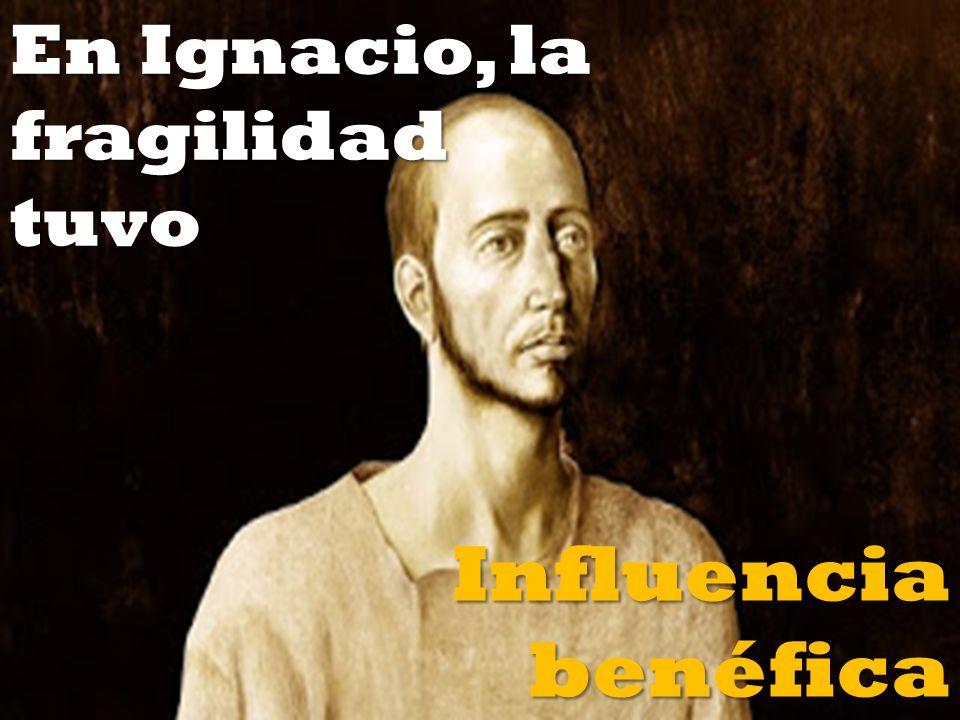 En Ignacio, la fragilidad tuvo Influencia benéfica