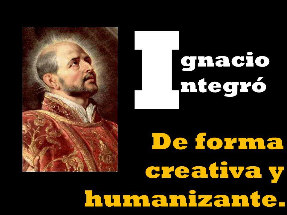 gnacio ntegró gnacio ntegró De forma creativa y humanizante. I