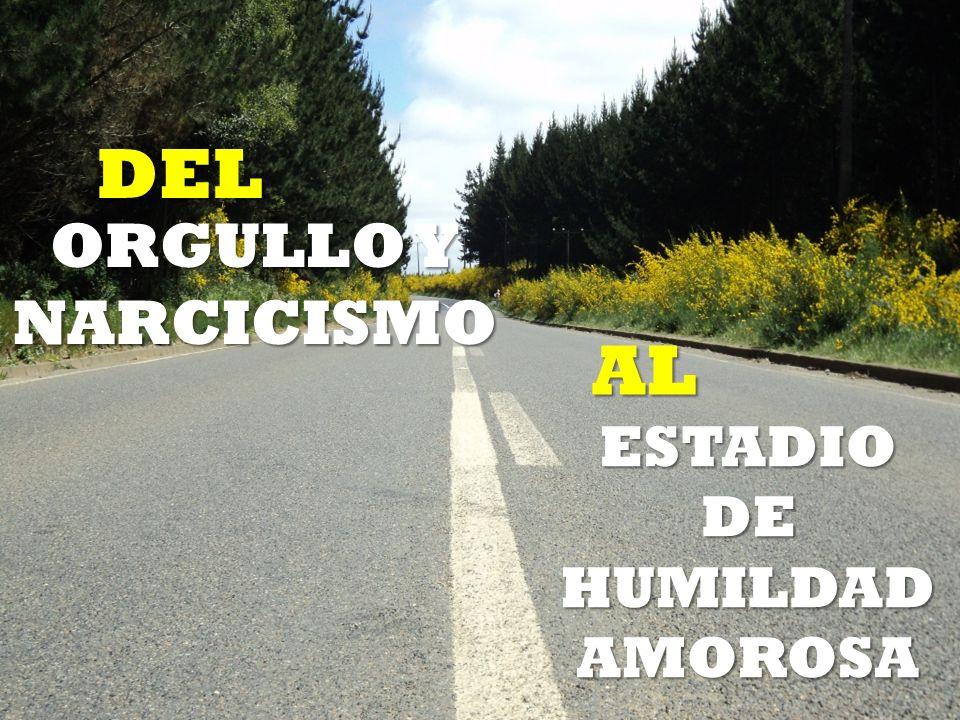 DEL ORGULLO Y NARCICISMO AL ESTADIO DE HUMILDAD AMOROSA