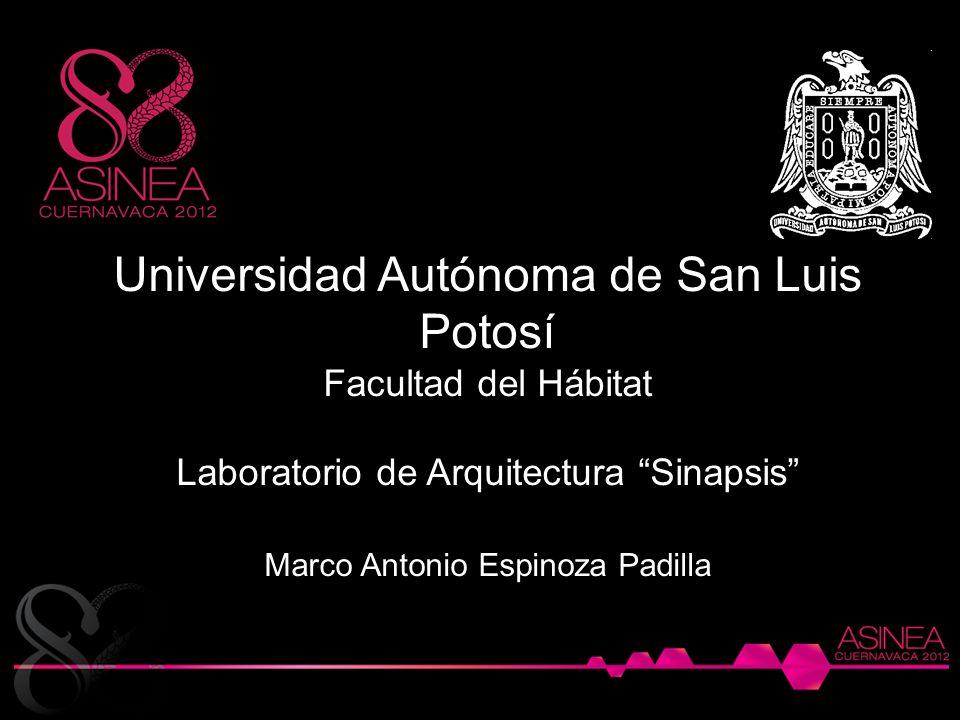 Universidad Autónoma de San Luis Potosí Facultad del Hábitat Laboratorio de Arquitectura Sinapsis Marco Antonio Espinoza Padilla