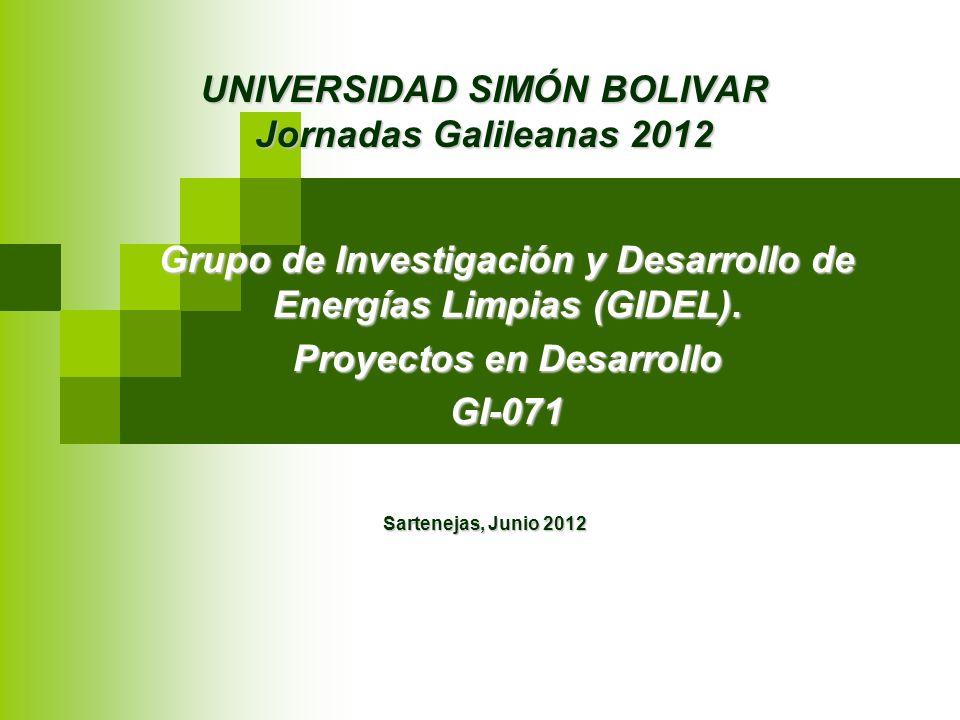 UNIVERSIDAD SIMÓN BOLIVAR Jornadas Galileanas 2012 Grupo de Investigación y Desarrollo de Energías Limpias (GIDEL). Proyectos en Desarrollo GI-071 Sar