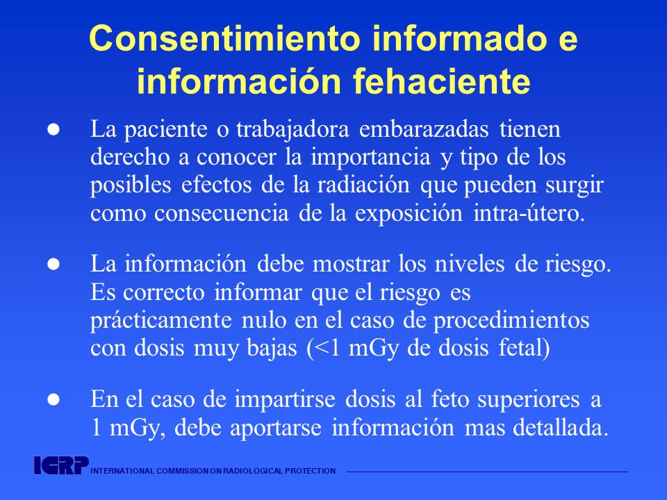 INTERNATIONAL COMMISSION ON RADIOLOGICAL PROTECTION Consentimiento informado e información fehaciente La paciente o trabajadora embarazadas tienen der