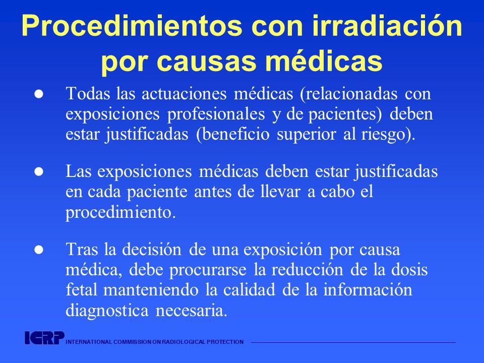INTERNATIONAL COMMISSION ON RADIOLOGICAL PROTECTION Procedimientos con irradiación por causas médicas Todas las actuaciones médicas (relacionadas con