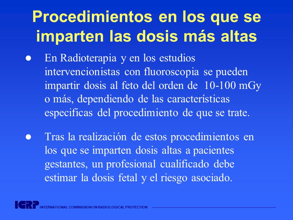 INTERNATIONAL COMMISSION ON RADIOLOGICAL PROTECTION Procedimientos en los que se imparten las dosis más altas En Radioterapia y en los estudios interv
