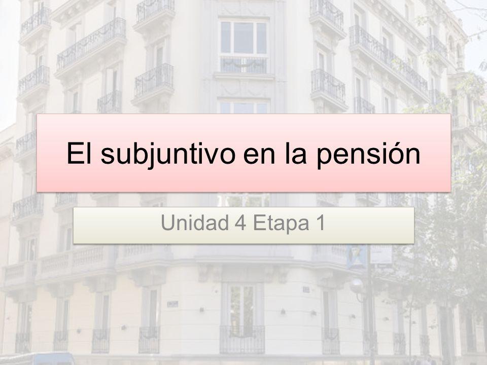 El subjuntivo en la pensión Unidad 4 Etapa 1