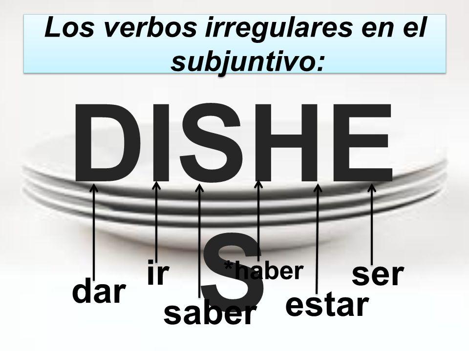 Los verbos irregulares en el subjuntivo: DISHE S dar ir ser *haber estar saber