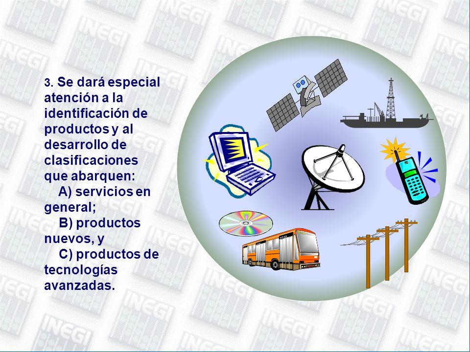3. Se dará especial atención a la identificación de productos y al desarrollo de clasificaciones que abarquen: A) servicios en general; B) productos n