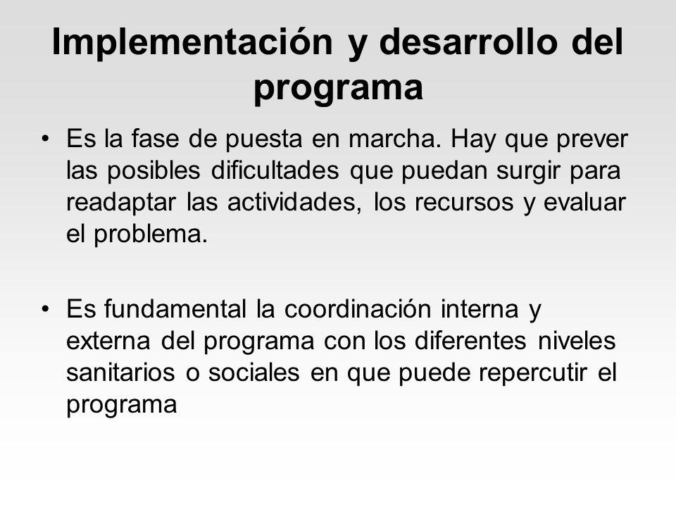 Implementación y desarrollo del programa Es la fase de puesta en marcha. Hay que prever las posibles dificultades que puedan surgir para readaptar las