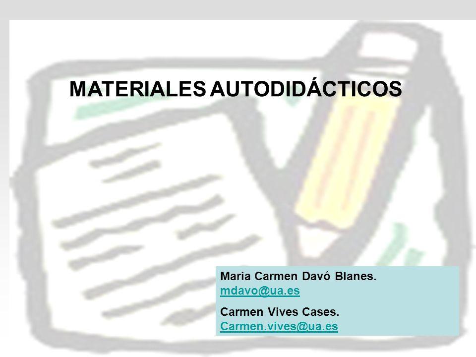 MATERIALES AUTODIDÁCTICOS Maria Carmen Davó Blanes. mdavo@ua.es mdavo@ua.es Carmen Vives Cases. Carmen.vives@ua.es Carmen.vives@ua.es