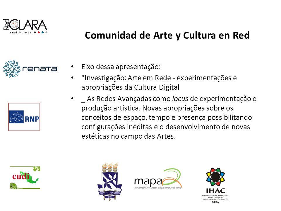 Comunidad de Arte y Cultura en Red Eixo dessa apresentação: Investigação: Arte em Rede - experimentações e apropriações da Cultura Digital _ As Redes Avançadas como locus de experimentação e produção artística.