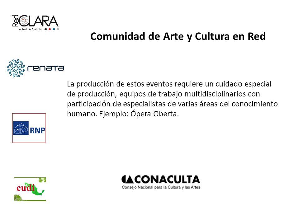 Comunidad de Arte y Cultura en Red La producción de estos eventos requiere un cuidado especial de producción, equipos de trabajo multidisciplinarios con participación de especialistas de varias áreas del conocimiento humano.