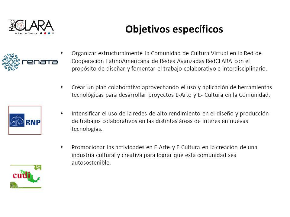 Objetivos específicos Organizar estructuralmente la Comunidad de Cultura Virtual en la Red de Cooperación LatinoAmericana de Redes Avanzadas RedCLARA con el propósito de diseñar y fomentar el trabajo colaborativo e interdisciplinario.