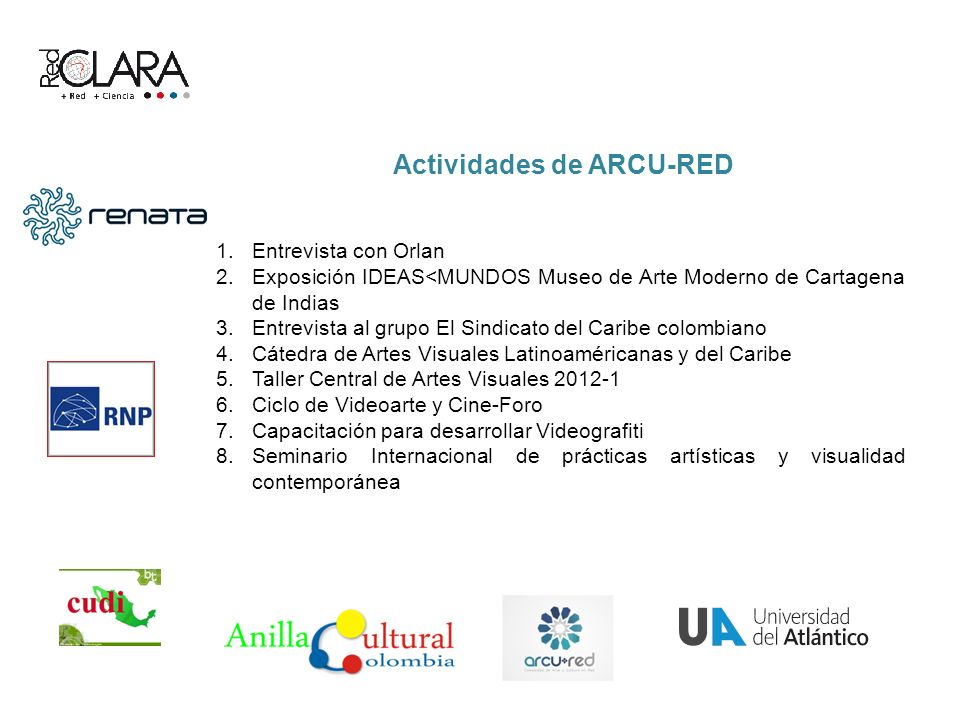 Actividades de ARCU-RED 1.Entrevista con Orlan 2.Exposición IDEAS<MUNDOS Museo de Arte Moderno de Cartagena de Indias 3.Entrevista al grupo El Sindica
