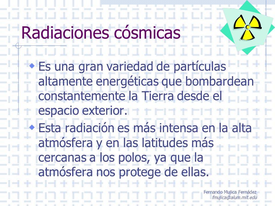 Fernando Mujica Fernádez fmujica@alum.mit.edu Radiaciones cósmicas Es una gran variedad de partículas altamente energéticas que bombardean constanteme